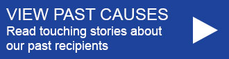 View past causes. Read touching stories about our past recipients